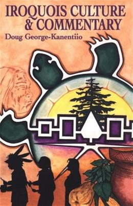 Iroquois Culture and Commentary, by George-Kanentiio 9781574160536