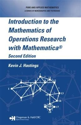 Introduction to the Mathematics of Operations Research with Mathematica, by Hastings, 2nd Edition 2 w/CD 9781574446128