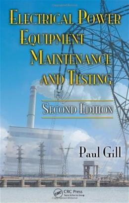Electrical Power Equipment And Maintenance Testing, by Gill 9781574446562