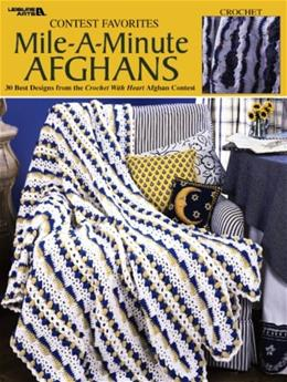 Contest Favorites -- Mile-A-Minute Afghans: 30 Best Designs from Crochet with Heart Contest (Leisure Arts #3144) 9781574867596