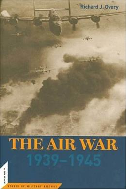 The Air War: 1939-1945 (Potomac Books Cornerstones of Military History series) 9781574887167