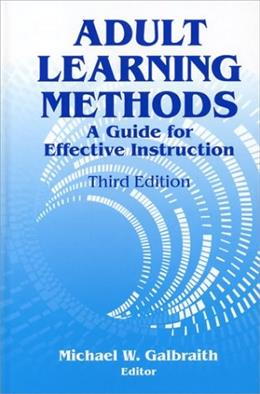 Adult Learning Methods: A Guide for Effective Instruction, by Galbraith, 3rd Edition 9781575242323