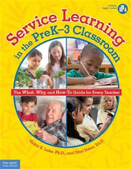 Service Learning in the PreK-3 Classroom: The What, Why, and How-To Guide for Every Teacher, by Lake BK w/CD 9781575423678