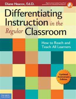 Differentiating Instruction in the Regular Classroom: How to Reach and Teach All Learners, by Heacox BK w/CD 9781575424163