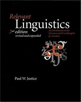 Relevant Linguistics: An Introduction to the Structure and Use of English for Teachers, by Justice, 2nd Expanded Edition 9781575862187