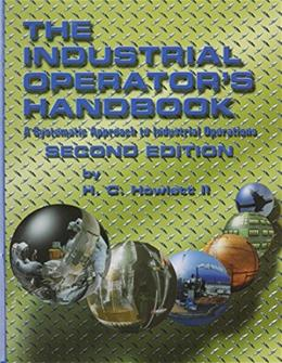 Industrial Operators Handbook: A Systematic Approach to Industrial Operations, by Howlett, 2nd Edition 9781576140277