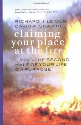Claiming Your Place at the Fire: Living the Second Half of Your Life on Purpose First Edit 9781576752975