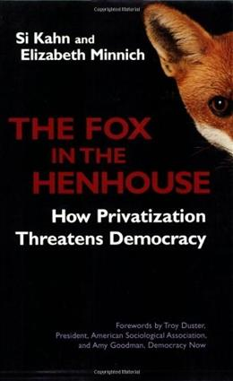 The Fox in the Henhouse: How Privatization Threatens Democracy (Bk Currents) 0 9781576753378
