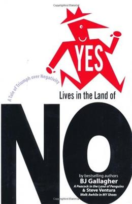 Yes Lives in the Land of No: A Tale of Triumph Over Negativity (BK Life) First Edit 9781576753392