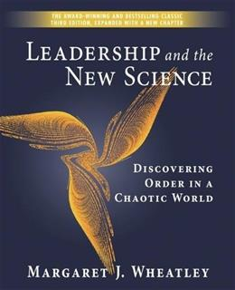 Leadership And the New Science:  Discovering Order in a Chaotic World, by Wheatley, 3rd Edition 9781576753446