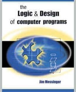Logic and Design of Computer Programs, by Messinger 9781576761304