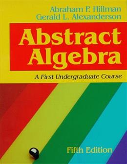 Abstract Algebra, by Hillman, 5th Edition 9781577660828