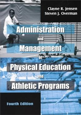 Administration and Management of Physical Education and Athletic Programs, by Jensen, 4th Edition 9781577662723