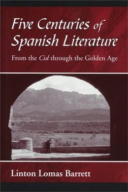 5 Centuries of Spanish Literature: From the Cid Through the Golden Age, by Barrett 9781577663195