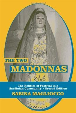 2 Madonnas: The Politics of Festival in a Sardinian Community, by Magliocco, 2nd Edition 9781577663720