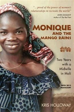 Monique and the Mango Rains: 2 Years with a Midwife in Mali, by Holloway 9781577664352