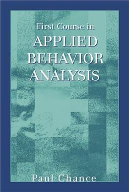1st Course in Applied Behavior Analysis, by Chance 9781577664727