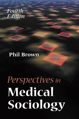 Perspectives in Medical Sociology, by Brown, 4th Edition 9781577665182