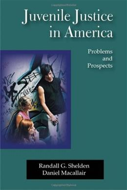 Juvenile Justice In America: Problems and Prospects, by Shelden 9781577665236