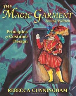 Magic Garment: Principles of Costume Design, by Cunningham, 2nd Edition 9781577666134