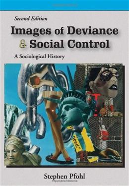 Images of Deviance and Social Control: A Sociological History, by Pfohl, 2nd Edition 9781577666196