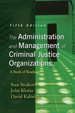 Administration and Management of Criminal Justice Organizations: A Book of Readings, by Stojkovic, 5th Edition 9781577666394