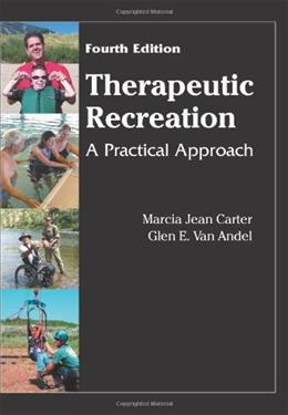 Therapeutic Recreation: A Practical Approach, by Carter, 4th Edition 9781577666448