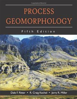 Process Geomorphology, by Ritter, 5th Edition 9781577666691