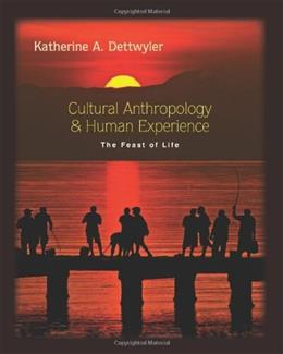 Cultural Anthropology and Human Experience: The Feast of Life, by Dettwyler 9781577666813
