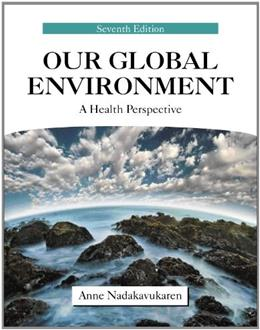 Our Global Environment: A Health Perspective 7 9781577666868