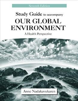 Our Global Environment: A Health Perspective, by Nadakavukaren, 7th Edition, Study Guide 9781577667278