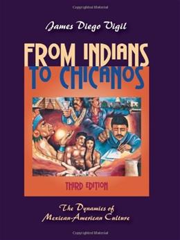 From Indians to Chicanos: The Dynamics of Mexican-American Culture, by Vigil, 3rd Edition 9781577667407