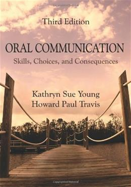 Oral Communication: Skills, Choices, and Consequences, by Young, 3rd Edition 9781577667452