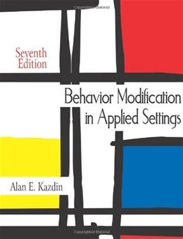 Behavior Modification in Applied Settings, by Kazdin, 7th Edition 9781577667803