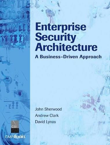 Enterprise Security Architecture: A Business-Driven Approach, by Sherwood 9781578203185