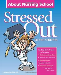 Stressed Out About Nursing School, by Thibeault, 2nd Edition 9781578399154
