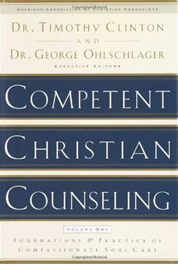 Competent Christian Counseling, by Clinton, Volume 1: Foundations and Practice of Compassionate Soul Care 9781578565177
