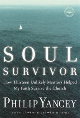 Soul Survivor: How Thirteen Unlikely Mentors Helped My Faith Survive the Church 0 9781578568185