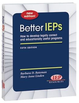 Better IEPs How to Develop Legally Correct and Educationally Useful Programs, by Bateman, 4th Edition 9781578615681
