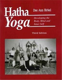 Hatha Yoga : Developing the Body, Mind and Inner Self 3RD 9781578790135
