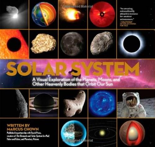 Solar System: A Visual Exploration of All the Planets, Moons and Other Heavenly Bodies that Orbit Our Sun, by Chown 9781579128852