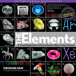 Elements: A Visual Exploration of Every Known Atom in the Universe, by Gray 9781579128951
