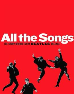 All The Songs: The Story Behind Every Beatles Release, by Margotin 9781579129521