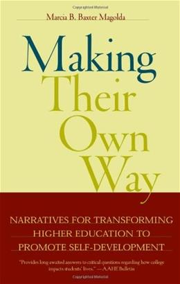Making Their Own Way: Narratives for Transforming Higher Education to Promote Self Development, by Magolda 9781579220914
