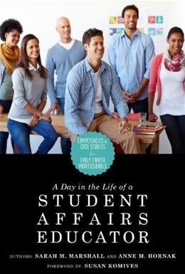 A Day in the Life of a Student Affairs Educator: Competencies and Case Studies for Early-Career Professionals 9781579223090