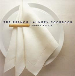French Laundry Cookbook, by Keller, 2nd Edition 9781579651268