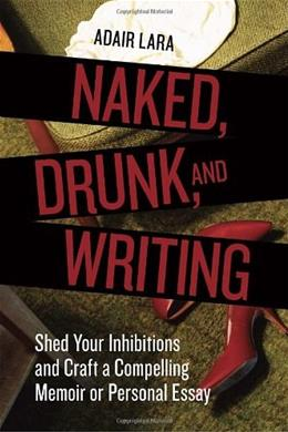 Naked, Drunk, and Writing, by Lara 9781580084802