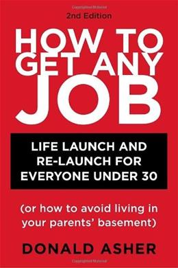 How to Get Any Job: Life Launch and Re-Launch for Everyone Under 30, by Asher, 2nd Editon 9781580089470
