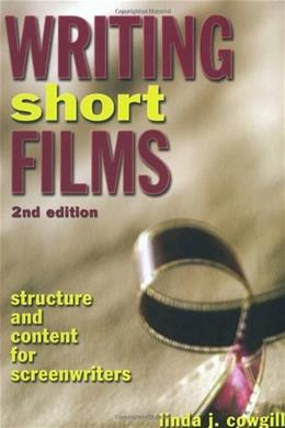Writing Short Films: Structure and Content for Screenwriters, by Cowgill, 2nd Edtion 9781580650632