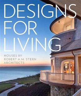Designs for Living: Houses by Robert A. M. Stern Architects First 9781580933810